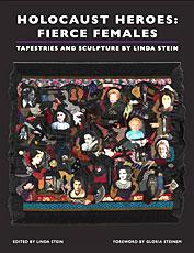 Holocaust Heroes: Fierce Females by Linda Stein